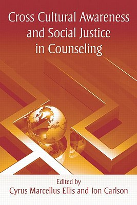 Cross Cultural Awareness and Social Justice in Counseling By Ellis, Cyrus Marcellus, Ph.d. (EDT)/ Carlson, Jon (EDT)