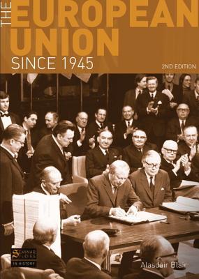 The European Union Since 1945 By Blair, Alasdair